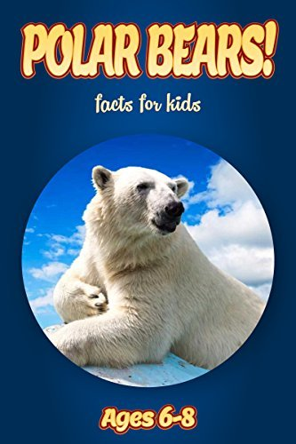 Facts About Polar Bears For Kids Ages 6-8: Amazing Animal Facts With Large Size Pictures: Clouducated Blue Series Nonfiction For Kids