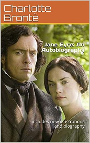 Jane Eyre: An Autobiography : includes new illustrations and biography