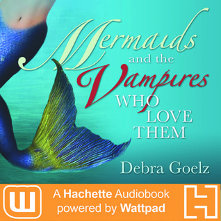 Mermaids And The Vampires Who Love Them: A Hachette Audiobook powered by Wattpad Production