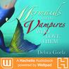 Mermaids And The Vampires Who Love Them by Debra Goelz