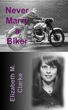 Never Marry a Biker by Elizabeth M. Clarke