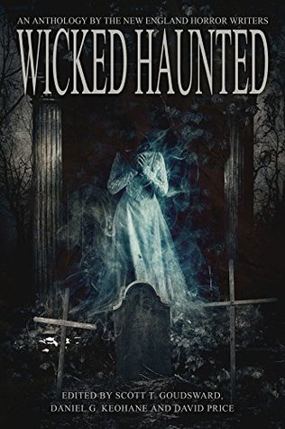 Wicked Haunted: An Anthology by the New England Horror Writers
