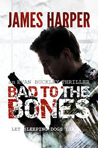Bad To The Bones (Evan Buckley Thriller, #1)