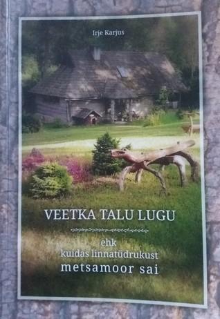 Veetka talu lugu ehk kuidas linnatüdrukust metsamoor sai