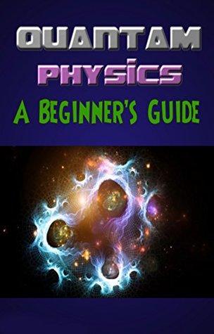 Quantum Physics A Beginner's Guide: A Beginner's Guide