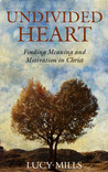 Undivided Heart: Finding Meaning and Motivation in Christ