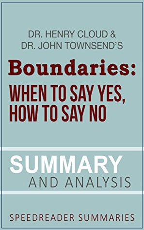 Summary of Boundaries: When To Say Yes, How to Say No by Dr. Henry Cloud and Dr. John Townsend