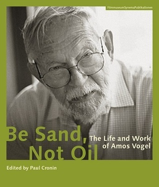 Be Sand, Not Oil: The Life and Work of Amos Vogel
