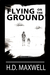 Flying on the Ground by H.D. Maxwell