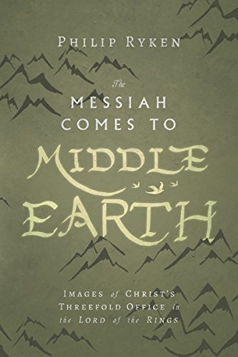 The Messiah Comes to Middle-Earth: Images of Christ's Threefold Office in The Lord of the Rings (Hansen Lectureship Series)