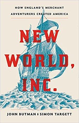 New World, Inc.: How England's Merchant Adventurers Created America