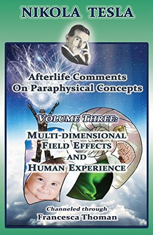 nikola-tesla-afterlife-comments-on-paraphysical-concepts-volume-three-multi-dimensional-field-effects-and-human-experience