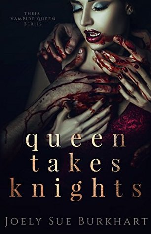 Queen Takes Knights (Their Vampire Queen, #1) by Joely Sue Burkhart