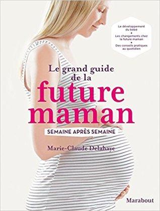Le Grand Guide de La Future Maman por Marie-Claude Delahaye