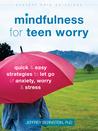 Mindfulness for Teen Worry by Jeffrey Bernstein