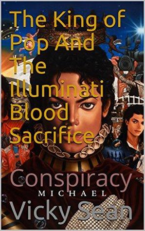 The King of Pop And The Illuminati Blood Sacrifice: Conspiracy