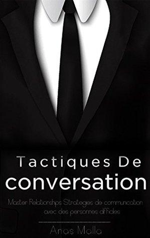 Conversation: tactiques de conversation et stratégies pour les relations de base pour une meilleure communication, comment communiquer avec n'importe qui ... Leadership, succès t. 1)