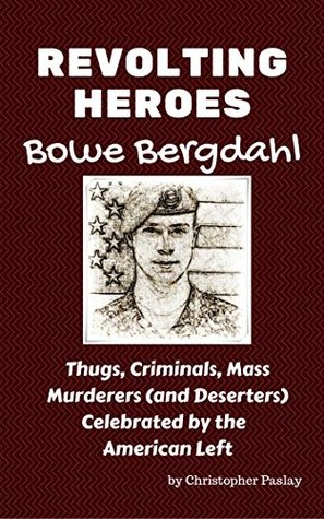 Revolting Heroes: Bowe Bergdahl: Thugs, Criminals, Mass Murderers (and Deserters) Celebrated by the American Left