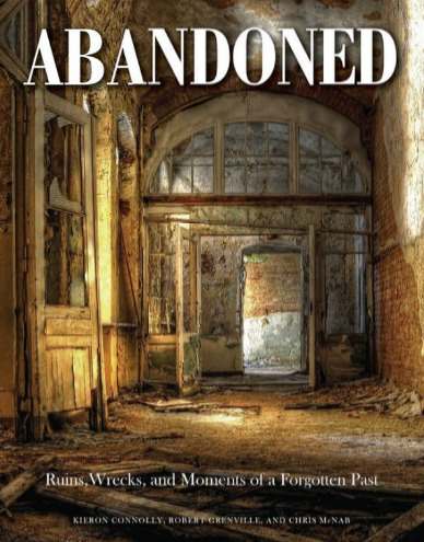 Abandoned: Ruins, Wrecks, and Moments of a Forgotten Past