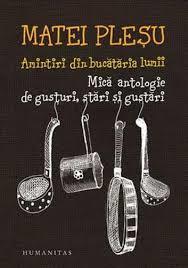 Amintiri din bucătăria lumii - Mică antologie de gusturi, stă... by Matei Pleşu