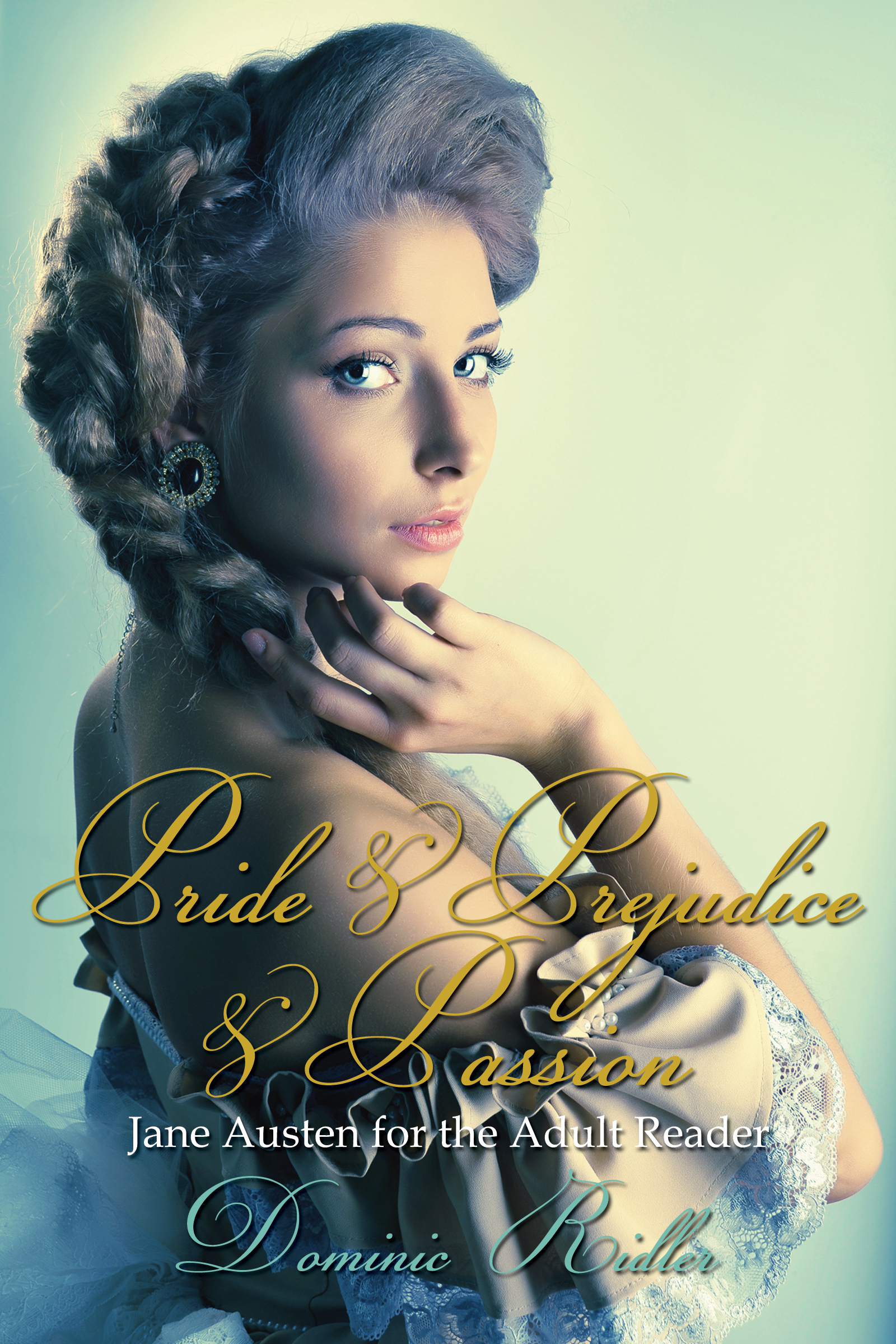 Pride  Prejudice  Passion: Jane Austen for the Adult Reader