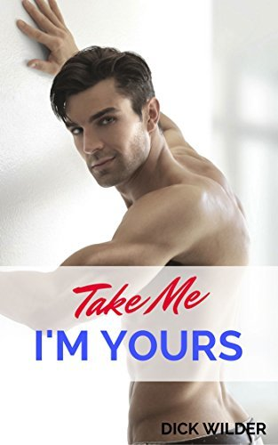 TAKE ME - I'M YOURS!