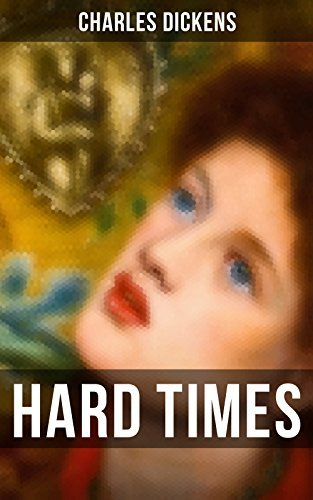 HARD TIMES: The Greatest Satire on Industrial England, Its Utilitarian Society and Economics