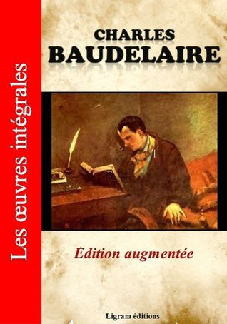Charles Baudelaire - Les oeuvres complètes