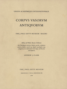 Corpus Vasorum Antiquorum: United States of America Fascicule 23, the J. Paul Getty Museum, Malibu, Fascicule 1: Molly and Walter Bareiss Collection: Attic Black-Figured Amphorae, Neck-Amphorae, Kraters, Stamnos, Hydriai, and Fragments of Undetermined ...