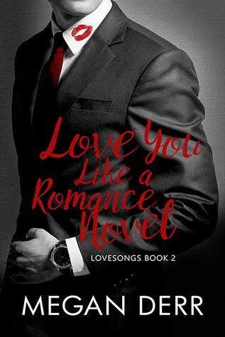 Love You Like a Romance Novel (Lovesongs, #2)