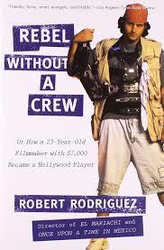 Rebel Without a Crew, or How a 23-Year-Old Filmmaker with $7,... by Robert Rodríguez