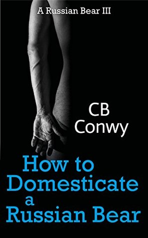 Book Review: How to Domesticate a Russian Bear by CB Conwy