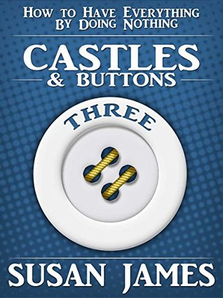 Castles & Buttons (Book Three) How to Have Everything by Doing Nothing: Advanced Higher Mechanics