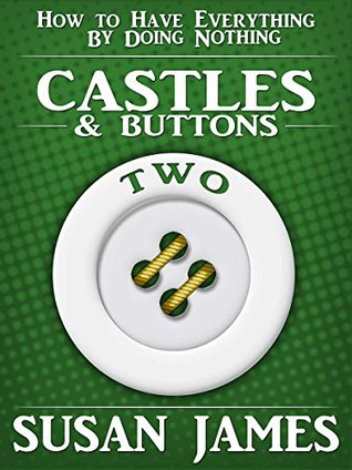 Castles & Buttons (Book Two) How to Have Everything by Doing Nothing: Advanced Higher Mechanics