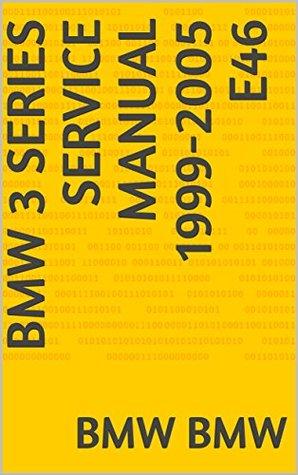 BMW 3 Series Service Manual 1999-2005 E46