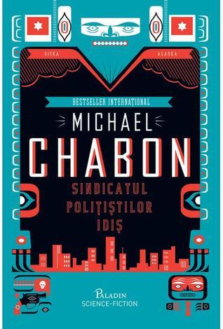 Sindicatul Polițiștilor Idiș by Michael Chabon