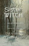 Sister Witch: The Life of Moll Dyer (Legends of the Family Dyer #1)