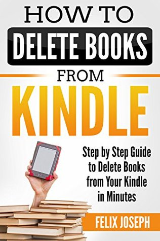 HOW TO DELETE BOOKS FROM MY KINDLE DEVICE: Step by Step Guide to Delete Books from Your Kindle in Minutes