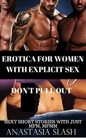Erotica For Women With Explicit Sex Dont Pull Out Sexy Short Stories