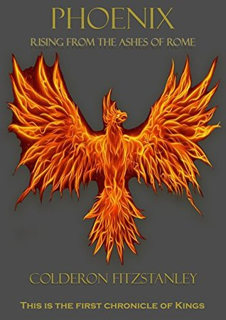 Phoenix: Rising from the ashes of Rome (Chronicles of the Kings Book 1)