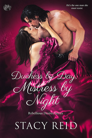 Duchess by Day, Mistress by Night (Rebellious Desires, #1)