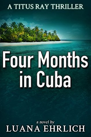 Four Months in Cuba (Titus Ray Thriller #4)