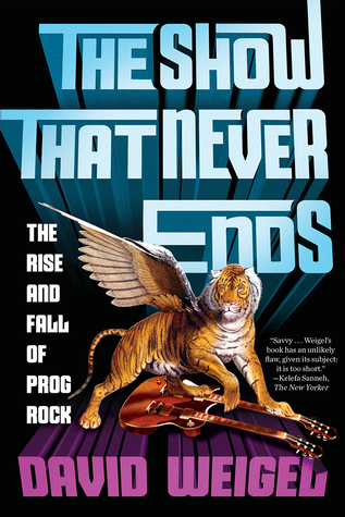 The show that never ends the rise and fall of prog rock by david weigel 36236128 fandeluxe Image collections