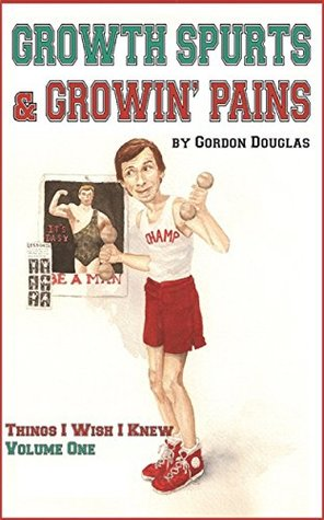 Growth Spurts & Growin' Pains (Things I Wish I Knew Book 1)
