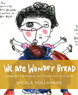 We Ate Wonder Bread: A Memoir of Growing Up on the West Side of Chicago