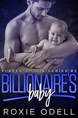 Billionaire's Baby Part #2: Single Daddy Billionaire Steamy Romance (Player's Club Series, #2)