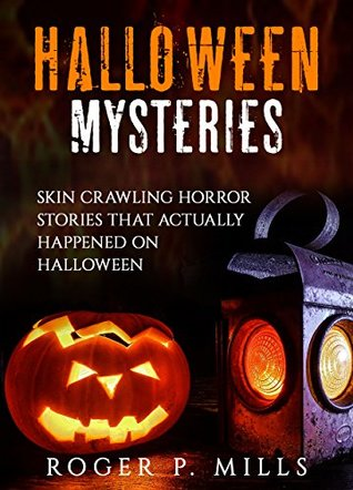 Halloween Mysteries: Skin Crawling Horror Stories That Actually Happened on Halloween (Scary Stories Book