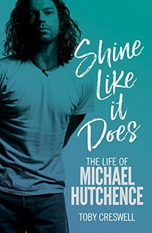 Shine Like it Does: The Life of Michael Hutchence