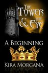 A Beginning: Book One of The Tower and The Eye