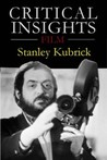 Critical Insights: Film - Stanley Kubrick